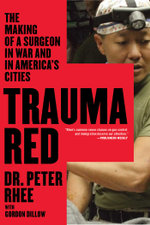 Trauma Red : The Making of a Surgeon in War and in America's Cities - Peter Rhee