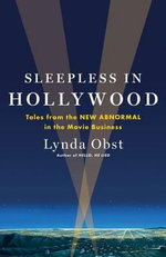 Sleepless in Hollywood : Tales from the New Abnormal in the Movie Business - Lynda Obst