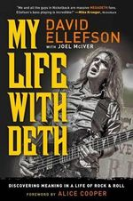 My Life with Deth : Discovering Meaning in a Life of Rock & Roll - David Ellefson