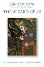The Wizard of Us : Transformational Lessons from Oz - Jean Houston