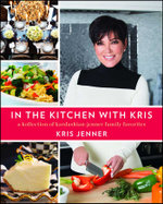 In the Kitchen with Kris : A Kollection of Kardashian-Jenner Family Favorites - Kris Jenner
