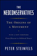 The Neoconservatives : The Origins of a Movement: With a New Foreword, From Dissent to Political Power - Peter Steinfels