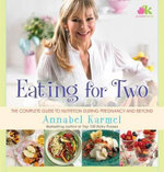 Eating for Two : The Complete Guide to Nutrition During Pregnancy and Beyond - Annabel Karmel
