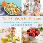 Top 100 Meals in Minutes : Quick and Easy Meals for Babies and Toddlers - Annabel Karmel