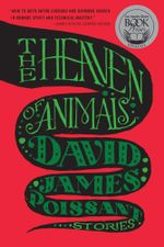 The Heaven of Animals : Stories - David James Poissant
