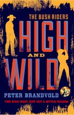 High and Wild : The Bush Riders : Book 1 - O. A. Brand