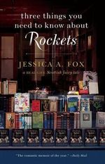 Three Things You Need to Know about Rockets : A Memoir - Jessica Fox