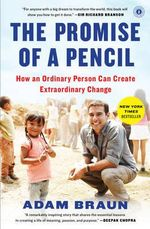 The Promise of a Pencil : How an Ordinary Person Can Create Extraordinary Change - Adam Braun