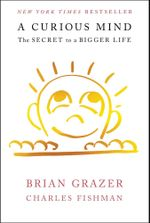 Curious Mind : The Secret to a Bigger Life - Brian Grazer