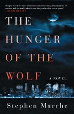The Hunger of the Wolf : A Novel - Stephen Marche