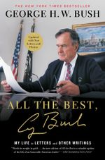 All the Best, George Bush : My Life in Letters and Other Writings - George H.W. Bush