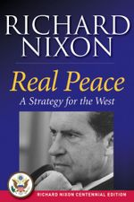 Real Peace : A Strategy for the West - Richard Nixon