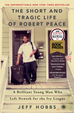 The Short and Tragic Life of Robert Peace : A Brilliant Young Man Who Left Newark for the Ivy League - Jeff Hobbs