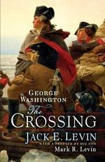 George Washington : The Crossing - Jack E Levin