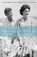 These Few Precious Days : The Final Year of Jack with Jackie - Christopher Andersen