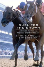 Duel for the Crown : Affirmed, Alydar, and Racing S Greatest Rivalry - Linda Carroll