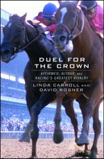 Duel for the Crown : Affirmed, Alydar, and Racing's Greatest Rivalry - Linda Carroll