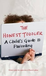 The Honest Toddler : A Child's Guide to Parenting - Anonymous