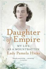 Daughter of Empire : My Life as a Mountbatten - Lady Pamela Hicks