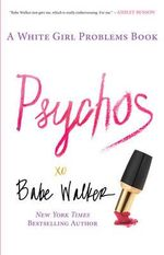 Psychos : A White Girl Problems Book - Babe Walker