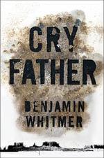 Cry Father - Benjamin Whitmer