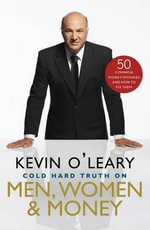 Cold Hard Truth on Men, Women & Money : 50 Common Money Mistakes and How to Fix Them - Kevin O'Leary