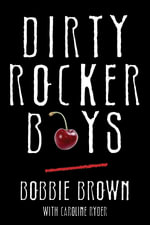 Dirty Rocker Boys : Love and Lust on the Sunset Strip - Bobbie Brown