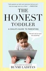 The Honest Toddler : A Child's Guide to Parenting - Bunmi Laditan