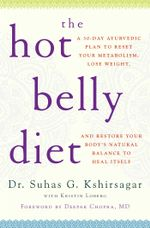The Hot Belly Diet : A 30-Day Ayurvedic Plan to Reset Your Metabolism, Lose Weight, and Restore Your Body's Natural Balance to Heal Itself - Suhas G. Kshirsagar