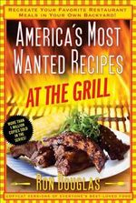 America's Most Wanted Recipes at the Grill : Recreate Your Favorite Restaurant Meals in Your Own Backyard! - Ron Douglas