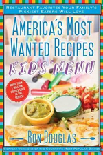 America's Most Wanted Recipes Kids' Menu : Restaurant Favorites Your Family's Pickiest Eaters Will Love - Ron Douglas