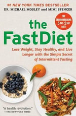 The Fastdiet : Lose Weight, Stay Healthy, and Live Longer with the Simple Secret of Intermittent Fasting - Michael Mosley