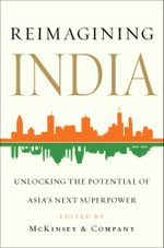 Reimagining India : Unlocking the Potential of Asia's Next Superpower