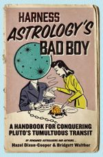 Harness Astrology's Bad Boy : A Handbook for Conquering Pluto's Tumultuous Transit - Hazel Dixon-Cooper