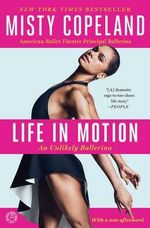 Life in Motion : An Unlikely Ballerina - Misty Copeland