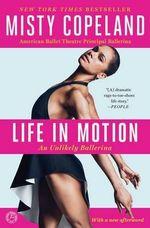 Life in Motion : An Unlikely Ballerina - Misty Copeland