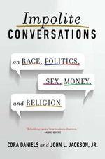 Impolite Conversations : On Race, Politics, Sex, Money, and Religion - Cora Daniels