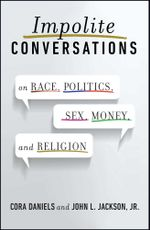 Impolite Conversations : On Race, Politics, Sex, Money, and Religion - Cora Daniels