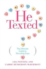 He Texted : The Ultimate Guide to Decoding Guys - Lisa Winning