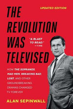 Revolution Was Televised : The Cops, Crooks, Slingers, and Slayers Who Changed TV Drama Forever - Alan Sepinwall