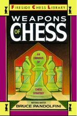 Weapons of Chess : An Omnibus of Chess Strategies - Bruce Pandolfini
