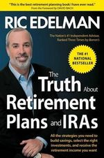 The Truth about Retirement Plans and IRAs : The Best Way to Manage Your IRA and Retirement Plan - Ric Edelman