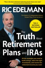 The Truth About Retirement Plans and IRAs - Ric Edelman