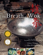 The Breath of a Wok : Unlocking the Spirit of Chinese Wok Cooking Throug - Grace Young