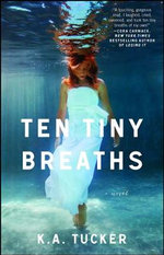 Ten Tiny Breaths - K. A. Tucker