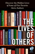 The Lives of Others : Discover the Hidden Lives of Some of Our Favorite Atria Authors - Jessica Buchanan