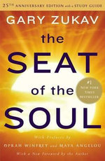 The Seat of the Soul : 25th Anniversary Edition with a Study Guide - Gary Zukav