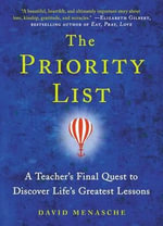 The Priority List : A Teacher's Final Quest to Discover Life's Greatest Lessons - David Menasche