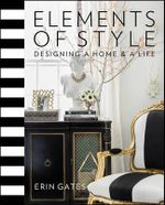 Elements of Style : Designing a Home and a Life - Erin T. Gates