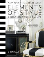Elements of Style : Designing a Home & a Life - Erin Gates